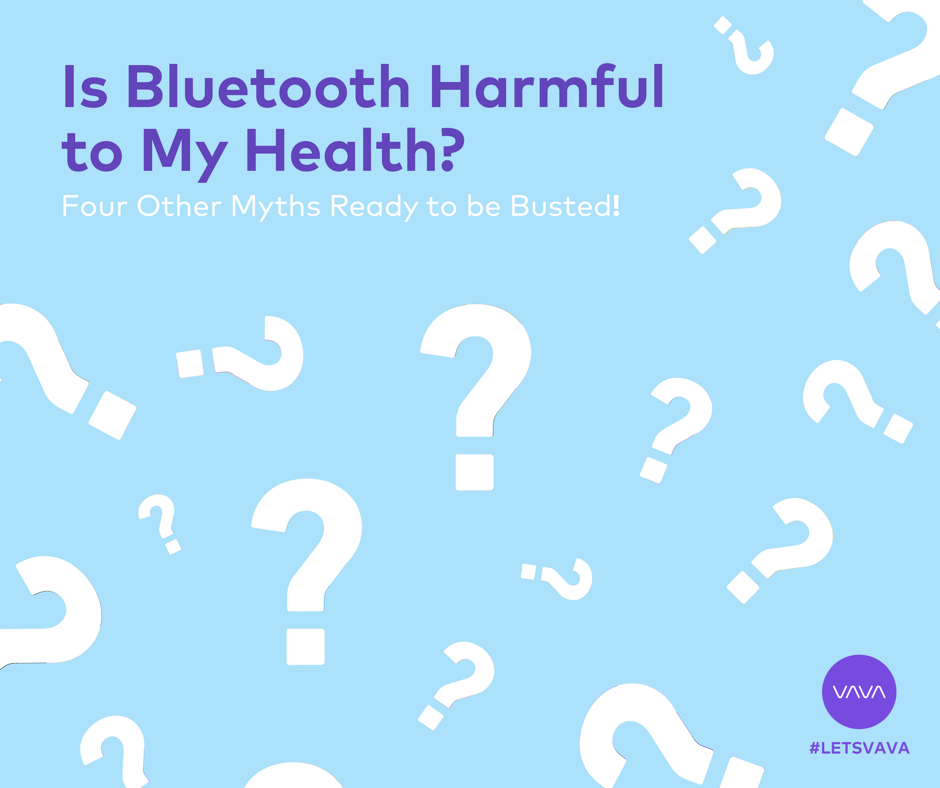 is bluetooth harmful to my health and 4 other myths ready to be busted vava blog. Black Bedroom Furniture Sets. Home Design Ideas
