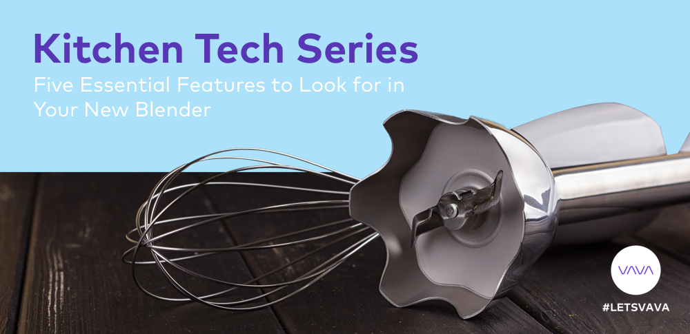 Kitchen Tech Series: Five Essential Features to Look for in Your New Blender