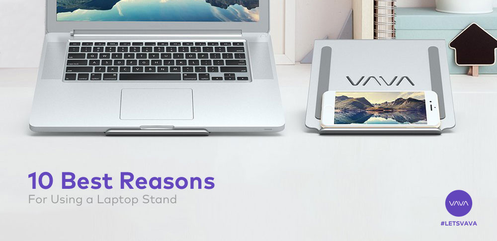 Here are Ten Reasons Why You Should Be Using a Laptop Stand Right Now!